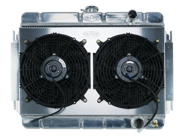 RADIATOR AND FAN KIT, Cold Case, incl p/n C-1219-172EMB down flow 2 row aluminum radiator, aluminum fan shroud w/ a pair of 12 inch diameter electric fans and attaching hardware, wiring and relay kit available separately under p/n M-8K621-1CC