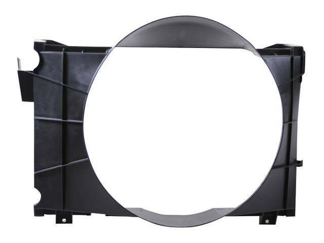 SHROUD, Radiator Fan, plastic, 22 3/4 inch height x 21 inch width (fan opening), 22 3/4 inch height x 32 1/4 inch width x 8 3/4 inch depth (total size)