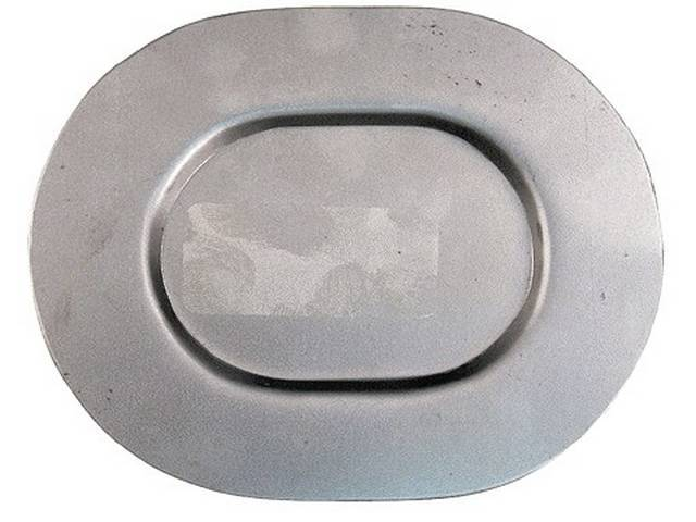 COVER, Floor And Trunk Pan, 24 Gauge Stamped Steel *Knock Out*, 4 5/8 Inch length X 3 5/8 inch width oval w/o notches or screw holes, Repro