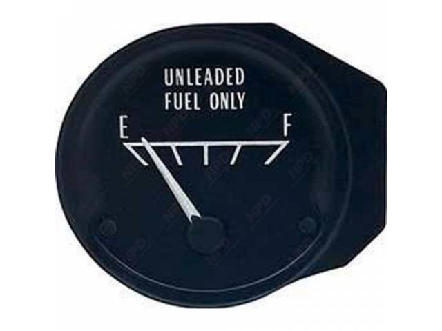 GAUGE, FUEL QUANTITY, BLACK FACE W/ WHITE MARKINGS INCL *UNLEADED FUEL ONLY* LETTERING, ACCURATE REPRO