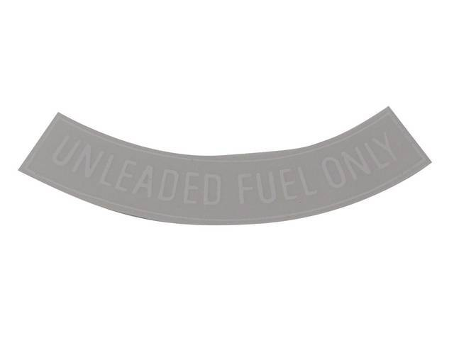 DECAL, Fuel Notice, *Unleaded Fuel Only*, 3 Inch Curved, Straight, White, Repro