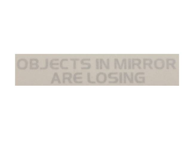 DECAL, Mirror, *Objects In Mirror Are Losing*, 4