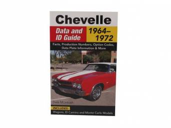 Book, Chevelle Data and ID Guide, By Dale McIntosh, Paperback, 5 inch x 8 inch, 240 pages, This book is a no-nonsense, hard-hitting data book that delivers all of the necessary information to correctly identify the numbers and options associated w/ your C